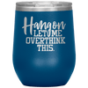 Hang on Let Me Overthink This Stemless Wine Tumbler Blue - Tierra Bella