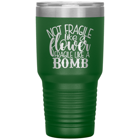 Not Fragile Like a Flower Fragile Like a Bomb 30oz Laser Etched Tumbler Green - Tierra Bella
