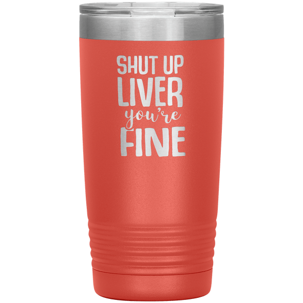 Shut Up Liver You're Fine 20oz Laser Etched Tumbler - Tierra Bella