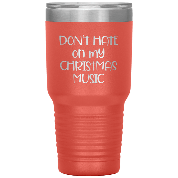 Don't Hate on My Christmas Music 30oz Tumbler Coral - Tierra Bella