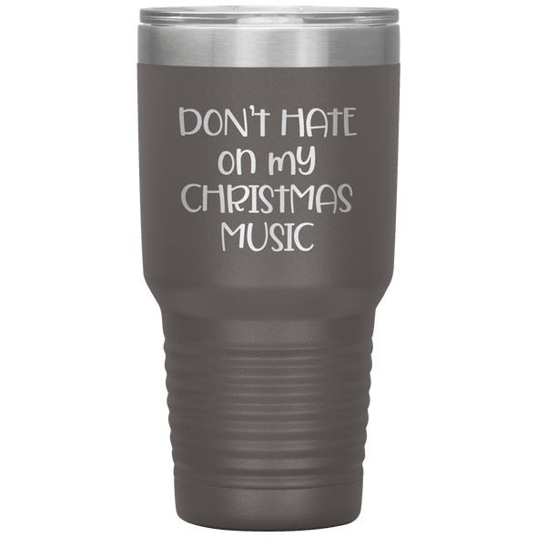 Don't Hate on My Christmas Music 30oz Tumbler Pewter - Tierra Bella