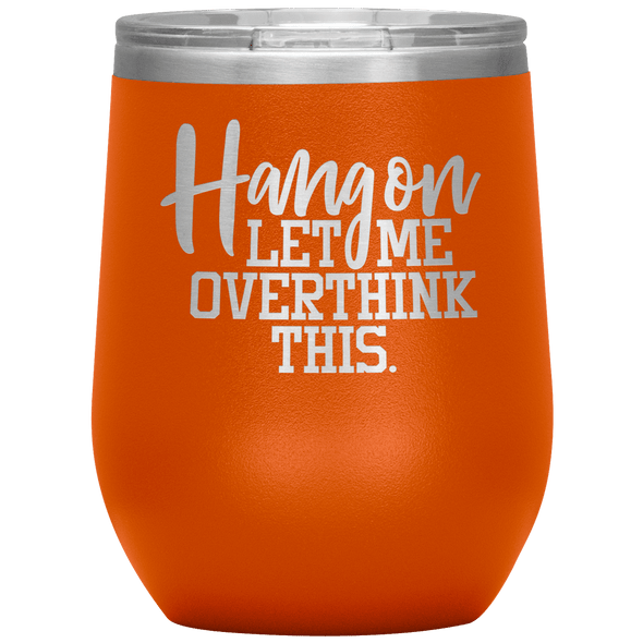 Hang on Let Me Overthink This Stemless Wine Tumbler Orange - Tierra Bella