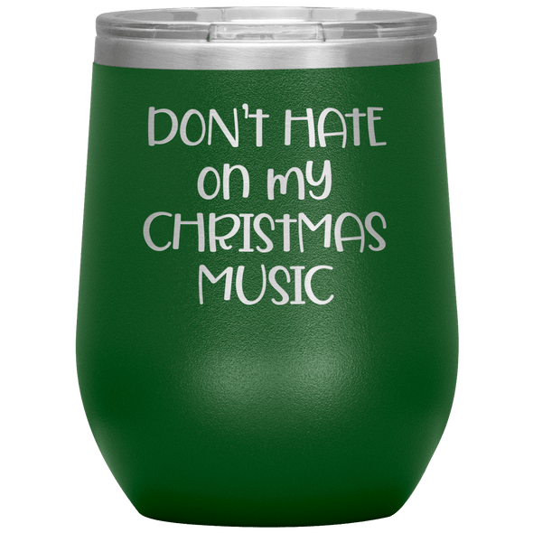 Don't Hate on My Christmas Music Wine Tumbler Green - Tierra Bella