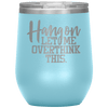 Hang on Let Me Overthink This Stemless Wine Tumbler Light Blue - Tierra Bella