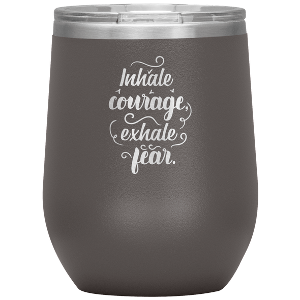 Inhale Courage Exhale Fear Stemless Wine Tumbler Pewter - Tierra Bella