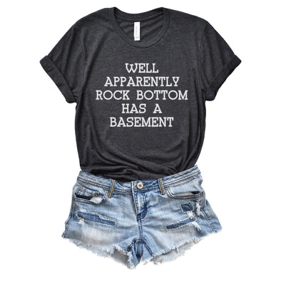 Well Apparently Rock Bottom Has a Basement Unisex Jersey Tee - Tierra Bella