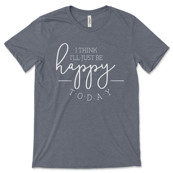 I Think I'll Just Be Happy Today Unisex Jersey Tee XS Heather Slate - Tierra Bella