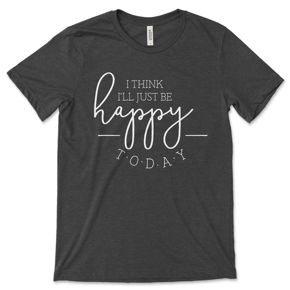 I Think I'll Just Be Happy Today Unisex Jersey Tee XS Dark Grey Heather - Tierra Bella