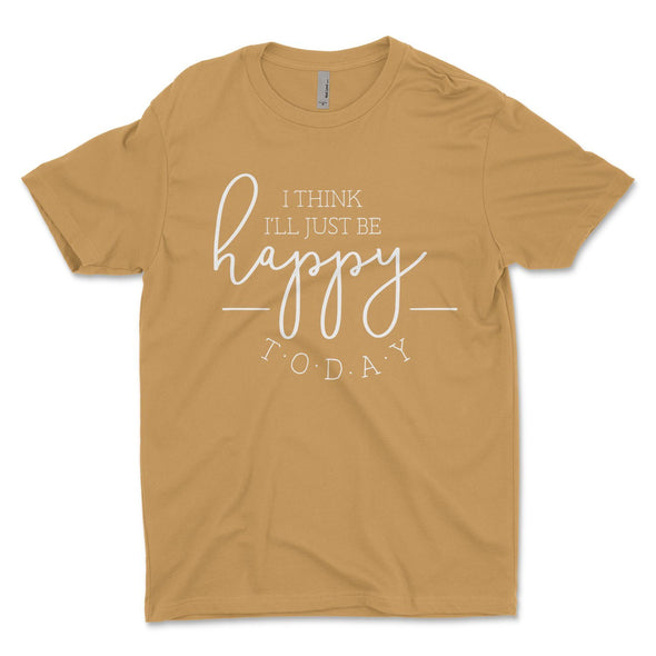 I Think I'll Just Be Happy Today Unisex Jersey Tee XS Antique Gold - Tierra Bella