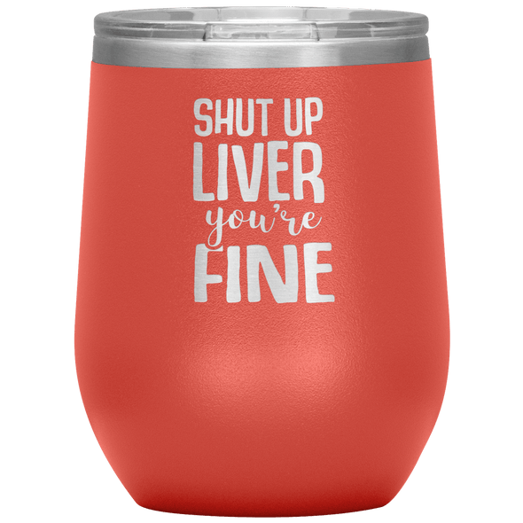Shut Up Liver You're Fine Stemless Wine Tumbler Coral - Tierra Bella