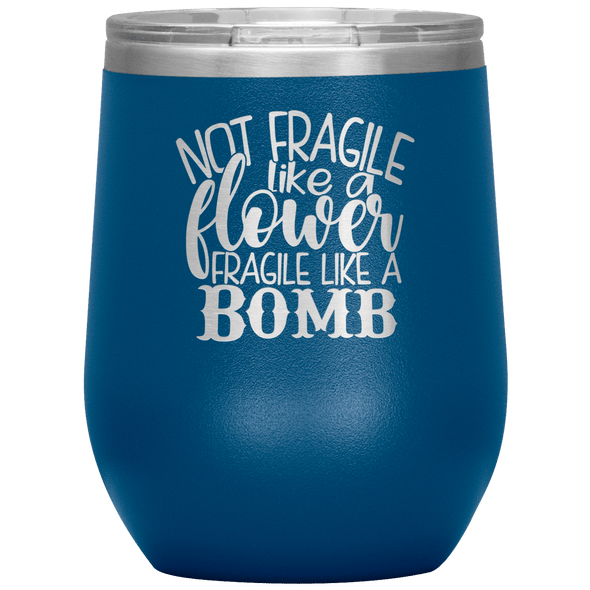 Not Fragile Like a Flower Fragile Like a Bomb Stemless Wine Tumbler Blue - Tierra Bella
