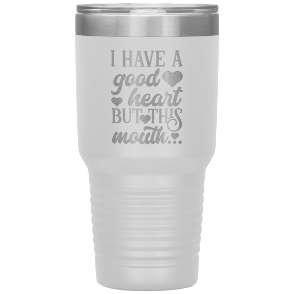I Have a Good Heart but This Mouth 30oz Tumbler White - Tierra Bella
