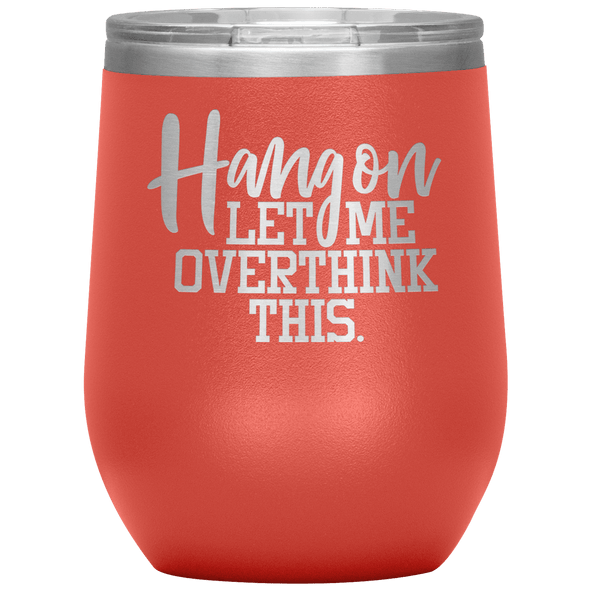 Hang on Let Me Overthink This Stemless Wine Tumbler Coral - Tierra Bella