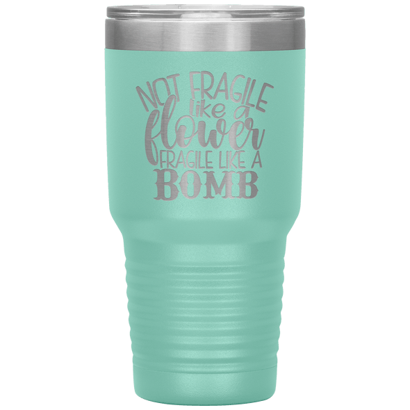 Not Fragile Like a Flower Fragile Like a Bomb 30oz Laser Etched Tumbler Teal - Tierra Bella
