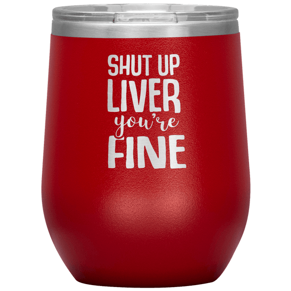 Shut Up Liver You're Fine Stemless Wine Tumbler Red - Tierra Bella