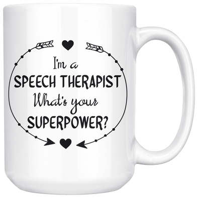 I'm a Speech Therapist What's Your Superpower 15oz Mug - Tierra Bella