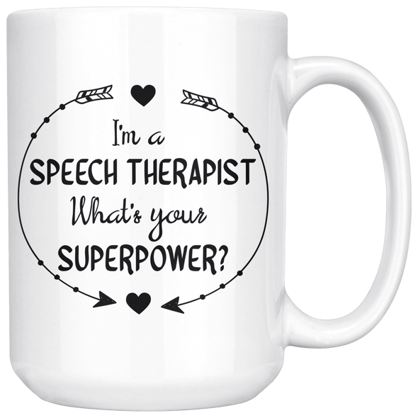 I'm a Speech Therapist What's Your Superpower 15oz Mug White - Tierra Bella