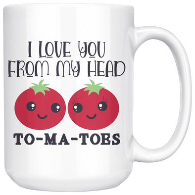 I Love You From My Head To-Ma-Toes 15oz Mug White - Tierra Bella