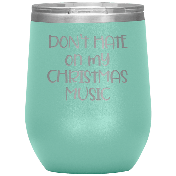 Don't Hate on My Christmas Music Wine Tumbler Teal - Tierra Bella