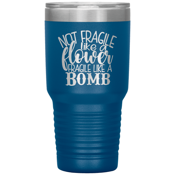 Not Fragile Like a Flower Fragile Like a Bomb 30oz Laser Etched Tumbler Blue - Tierra Bella