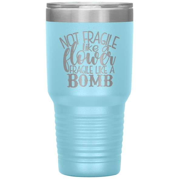 Not Fragile Like a Flower Fragile Like a Bomb 30oz Laser Etched Tumbler Light Blue - Tierra Bella