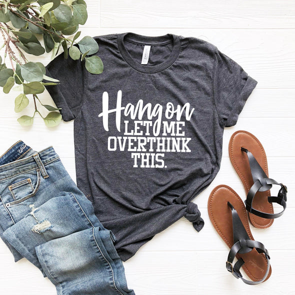 Hang On Let Me Overthink This Unisex Jersey Tee - Tierra Bella