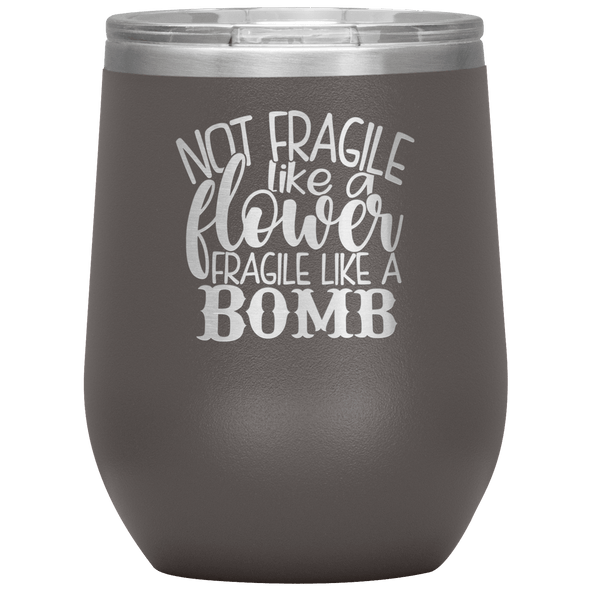 Not Fragile Like a Flower Fragile Like a Bomb Stemless Wine Tumbler Pewter - Tierra Bella