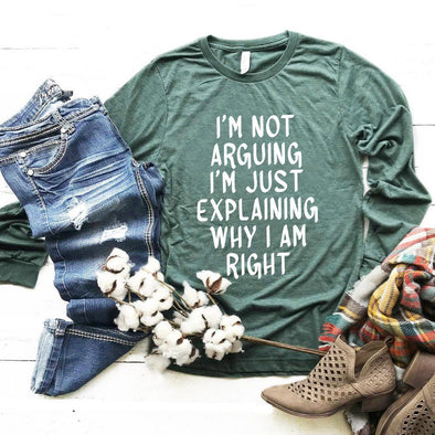 I'm Not Arguing I'm Just Explaining Why I Am Right Unisex Long Sleeve Tee - Tierra Bella