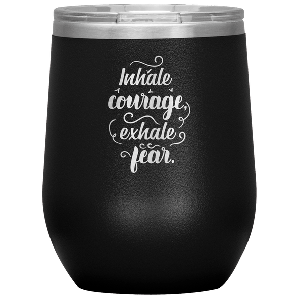 Inhale Courage Exhale Fear Stemless Wine Tumbler Black - Tierra Bella