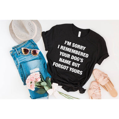 I'm Sorry I Remembered Your Dog's Name But Forgot Yours Unisex Jersey Tee - Tierra Bella