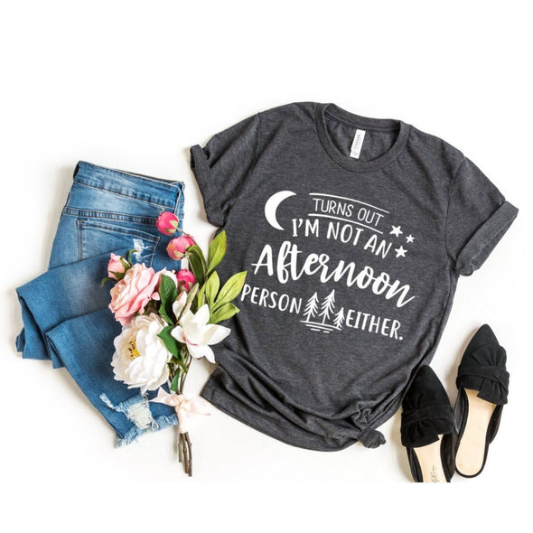 It Turns Out I'm Not An Afternoon Person Either Unisex Jersey Tee - Tierra Bella