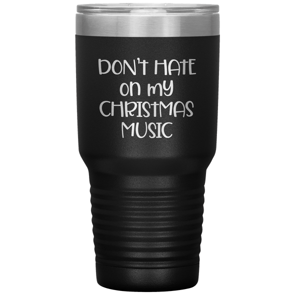 Don't Hate on My Christmas Music 30oz Tumbler Black - Tierra Bella
