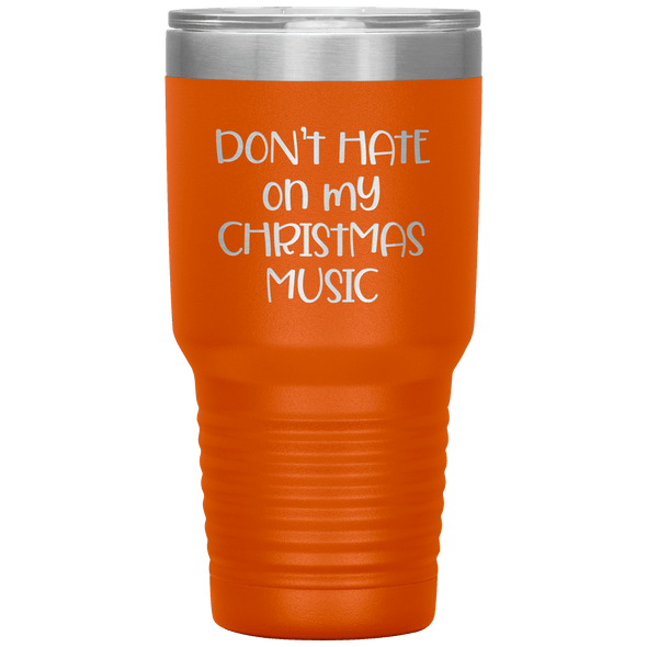 Don't Hate on My Christmas Music 30oz Tumbler Orange - Tierra Bella