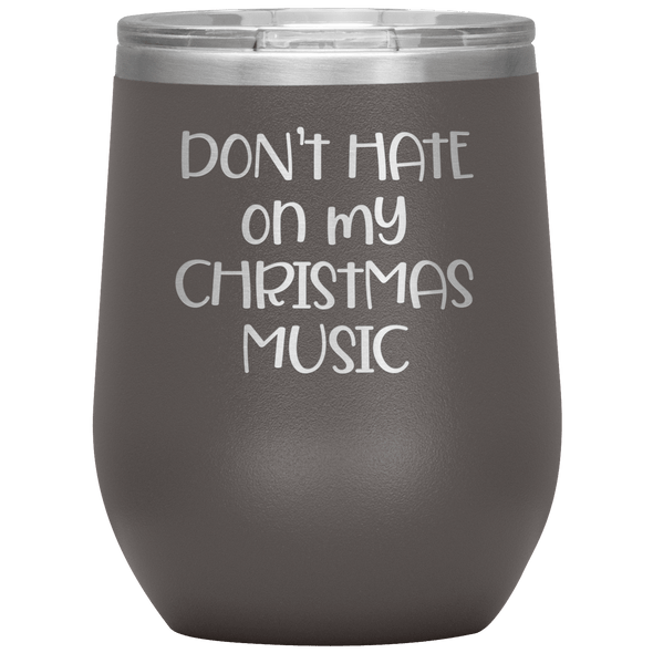 Don't Hate on My Christmas Music Wine Tumbler Pewter - Tierra Bella