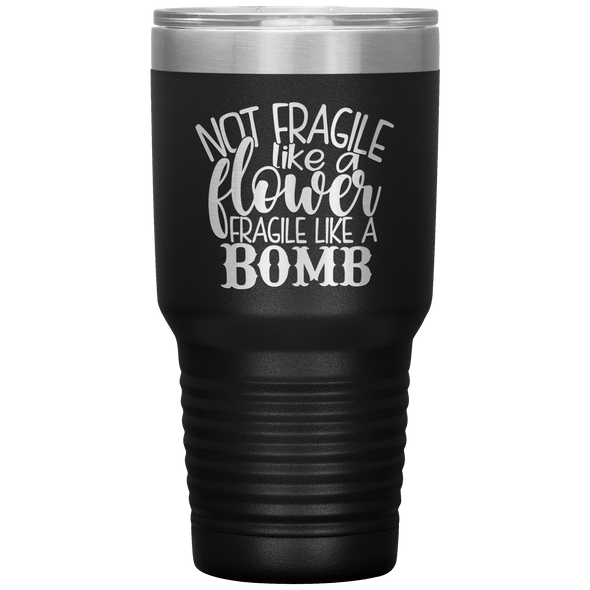 Not Fragile Like a Flower Fragile Like a Bomb 30oz Laser Etched Tumbler Black - Tierra Bella