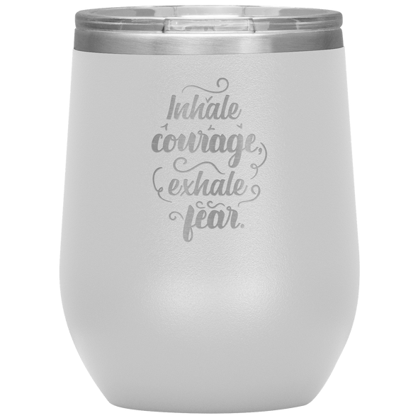 Inhale Courage Exhale Fear Stemless Wine Tumbler White - Tierra Bella