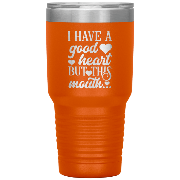 I Have a Good Heart but This Mouth 30oz Tumbler Orange - Tierra Bella