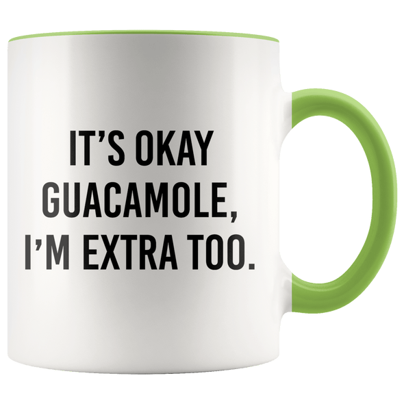 It's Okay Guacamole, I'm Extra Too Accent Mug Green - Tierra Bella