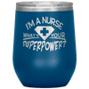 I'm a Nurse What's Your Superpower Stemless Wine Tumbler Blue - Tierra Bella