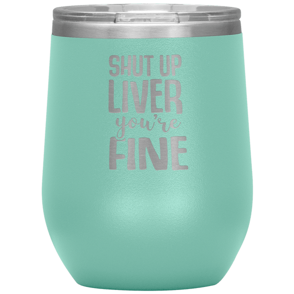 Shut Up Liver You're Fine Stemless Wine Tumbler Teal - Tierra Bella