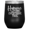 Hang on Let Me Overthink This Stemless Wine Tumbler Black - Tierra Bella