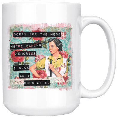 Sorry for the Mess I Suck as a Housewife 15oz Mug White - Tierra Bella