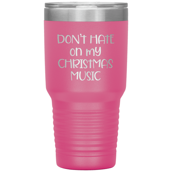 Don't Hate on My Christmas Music 30oz Tumbler Pink - Tierra Bella