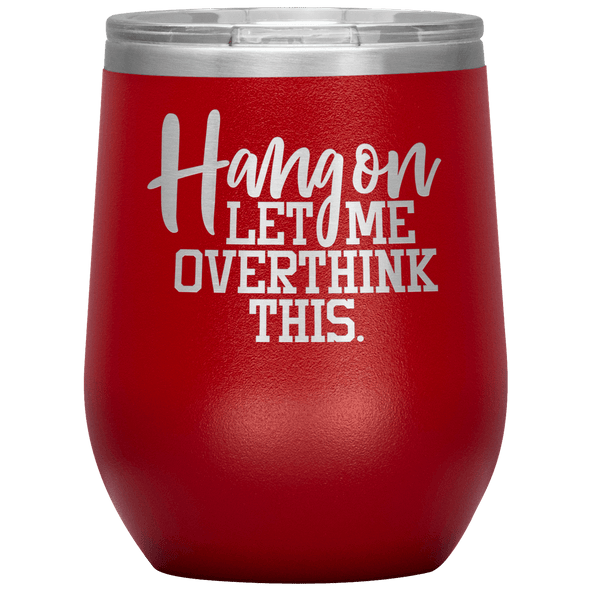 Hang on Let Me Overthink This Stemless Wine Tumbler Red - Tierra Bella