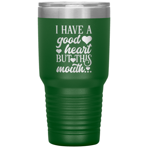 I Have a Good Heart but This Mouth 30oz Tumbler Green - Tierra Bella