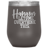 Hang on Let Me Overthink This Stemless Wine Tumbler Pewter - Tierra Bella