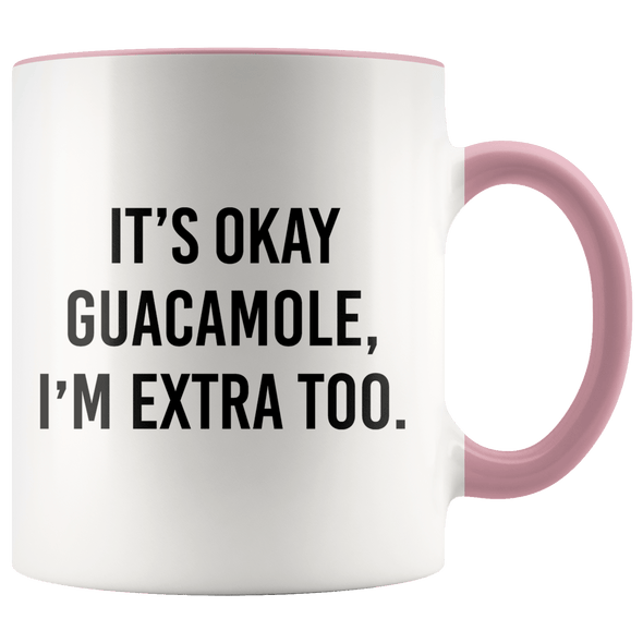 It's Okay Guacamole, I'm Extra Too Accent Mug Pink - Tierra Bella