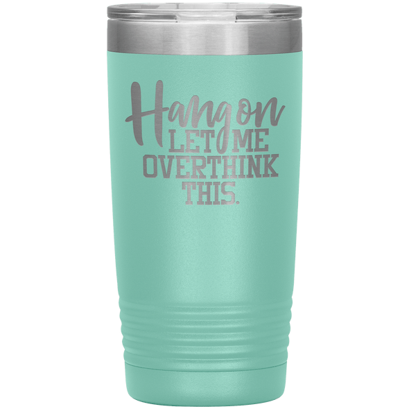 Hang on Let Me Overthink This 20oz Tumbler Teal - Tierra Bella
