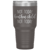 Not Today Heathen Child Not Today 30oz Tumbler Pewter - Tierra Bella