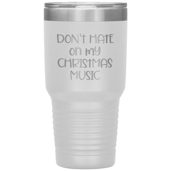Don't Hate on My Christmas Music 30oz Tumbler White - Tierra Bella
